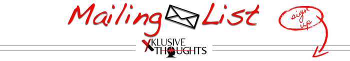 Sign Up for Xklusive Thoughts Mailing List
